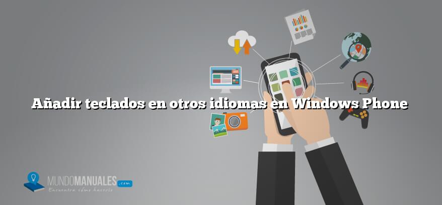 Añadir teclados en otros idiomas en Windows Phone