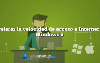 Acelerar la velocidad de acceso a Internet en Windows 8