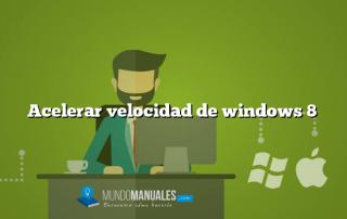 Acelerar velocidad de windows 8