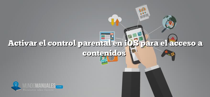 Activar el control parental en iOS para el acceso a contenidos
