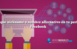 Agregar nickname o nombre alternativo en tu perfil de Facebook