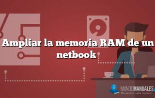 Ampliar la memoria RAM de un netbook