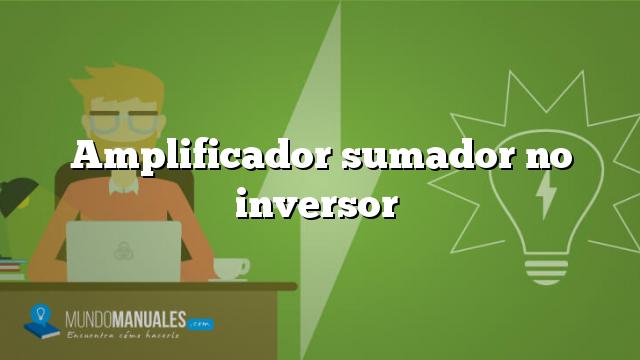Amplificador sumador no inversor