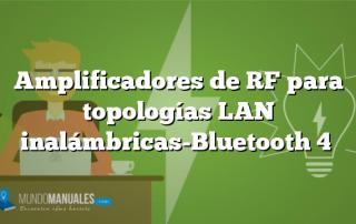 Amplificadores de RF para topologías LAN inalámbricas-Bluetooth 4