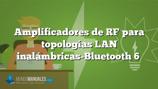 Amplificadores de RF para topologías LAN inalámbricas-Bluetooth 6