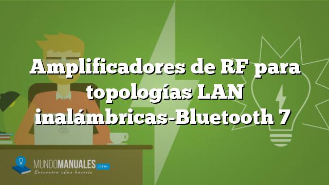 Amplificadores de RF para topologías LAN inalámbricas-Bluetooth 7