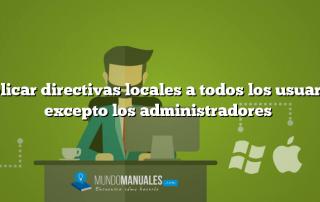Aplicar directivas locales a todos los usuarios excepto los administradores
