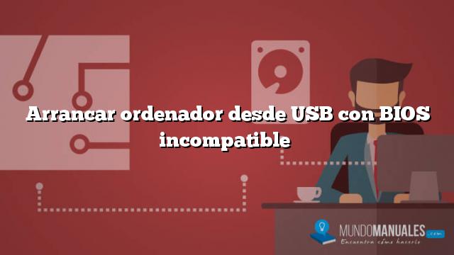 Arrancar ordenador desde USB con BIOS incompatible