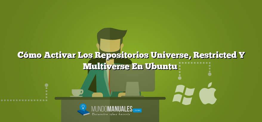 Cómo Activar Los Repositorios Universe, Restricted Y Multiverse En Ubuntu