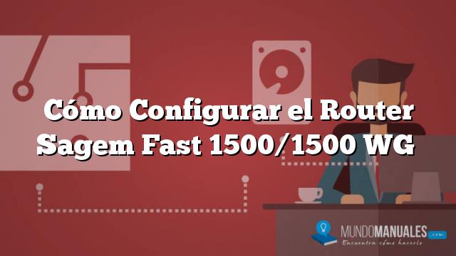 Cómo Configurar el Router Sagem Fast 1500/1500 WG