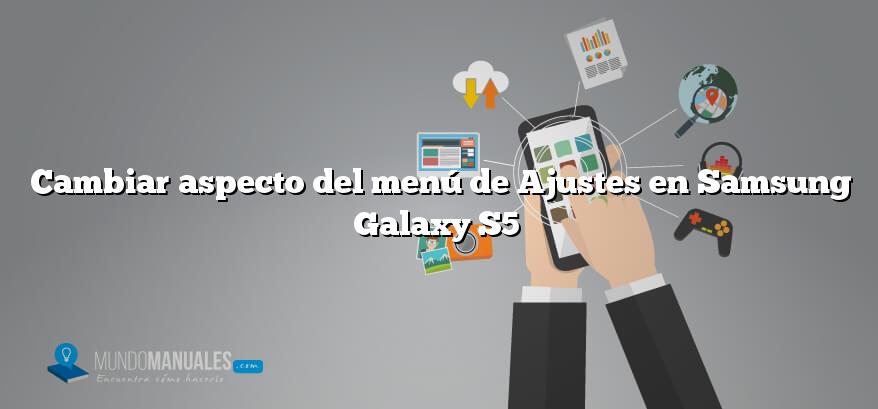 Cambiar aspecto del menú de Ajustes en Samsung Galaxy S5
