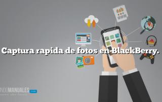Captura rapida de fotos en BlackBerry.