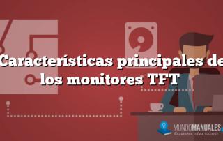 Características principales de los monitores TFT