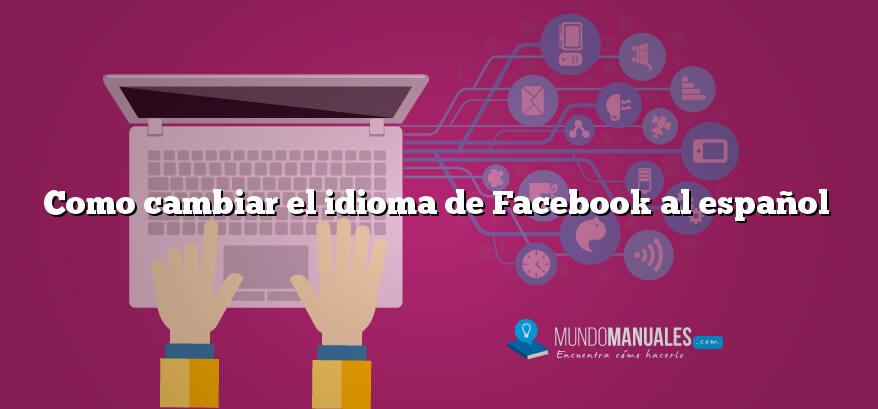 Como cambiar el idioma de Facebook al español