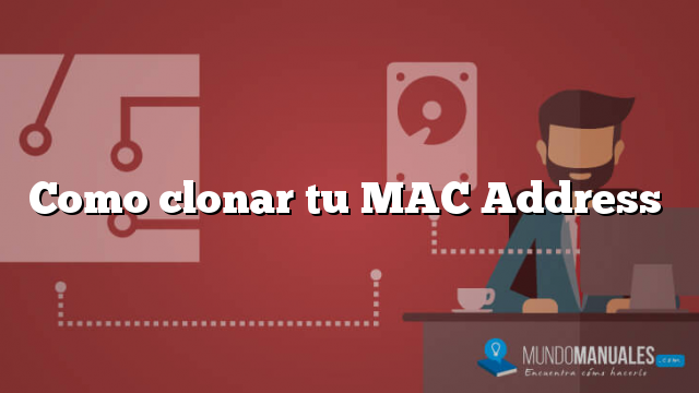 Como clonar tu MAC Address