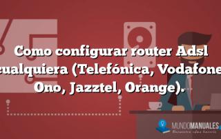 Como configurar router Adsl cualquiera (Telefónica, Vodafone, Ono, Jazztel, Orange).