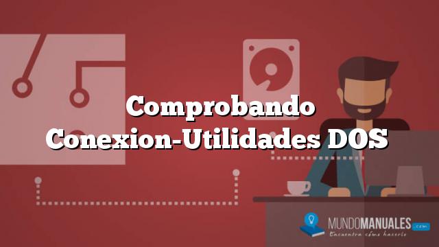 Comprobando Conexion-Utilidades DOS