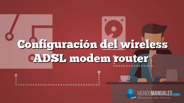 Configuración del wireless ADSL modem router
