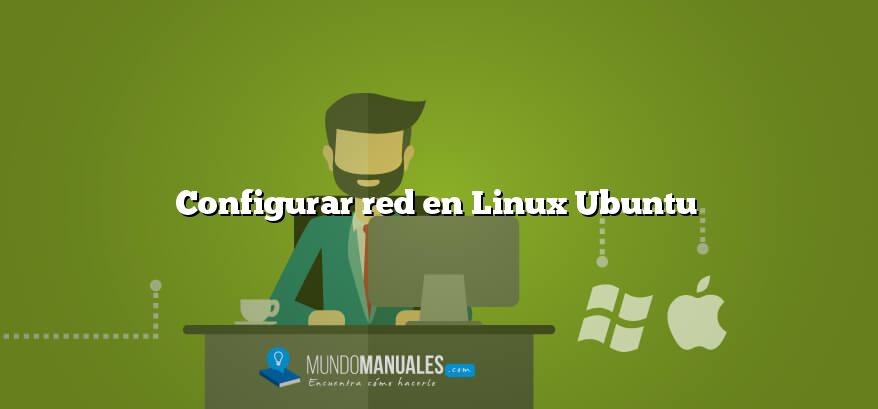 Configurar red en Linux Ubuntu