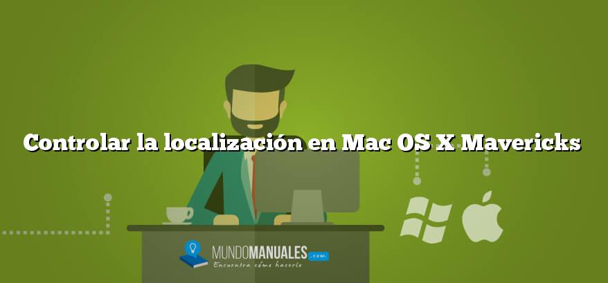 Controlar la localización en Mac OS X Mavericks