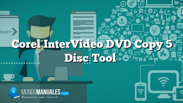 Corel InterVideo DVD Copy 5 Disc Tool
