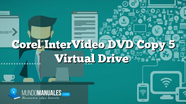 Corel InterVideo DVD Copy 5 Virtual Drive