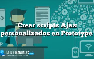 Crear scripts Ajax personalizados en Prototype