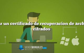 Crear un certificado de recuperacion de archivos cifrados