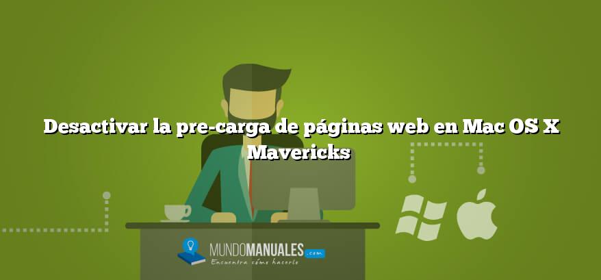 Desactivar la pre-carga de páginas web en Mac OS X Mavericks