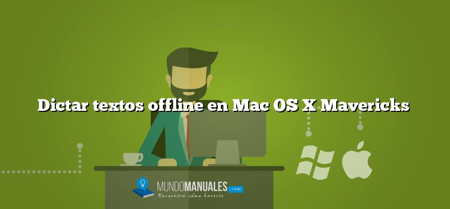 Dictar textos offline en Mac OS X Mavericks