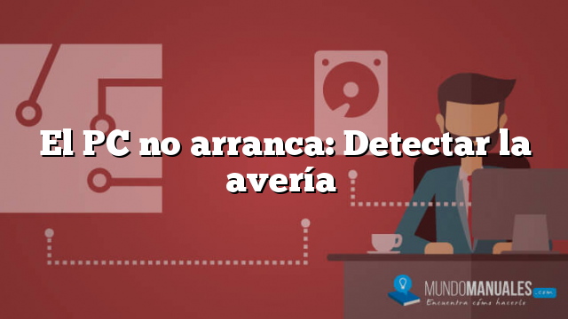 El PC no arranca: Detectar la avería