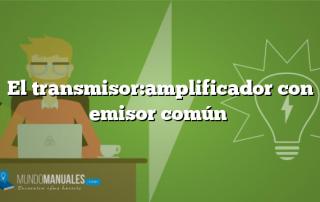 El transmisor:amplificador con emisor común