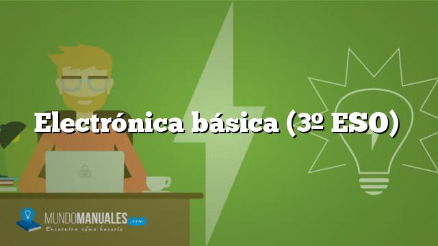 Electrónica básica (3º ESO)