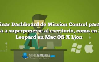 Eliminar Dashboard de Mission Control para que vuelva a superponerse al escritorio, como en Snow Leopard en Mac OS X Lion