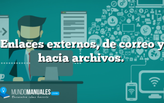 Enlaces externos, de correo y hacia archivos.