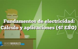 Fundamentos de electricidad: Cálculo y aplicaciones (4º ESO)