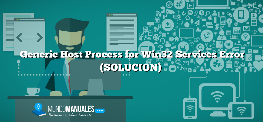 Generic Host Process for Win32 Services Error (SOLUCION)