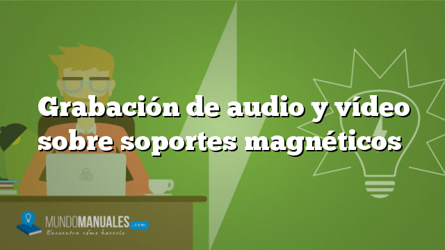 Grabación de audio y vídeo sobre soportes magnéticos