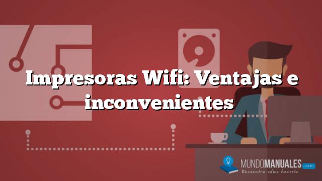 Impresoras Wifi: Ventajas e inconvenientes