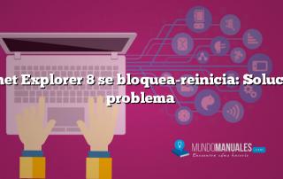 Internet Explorer 8 se bloquea-reinicia: Solución al problema