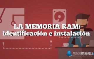 LA MEMORIA RAM: identificación e instalación