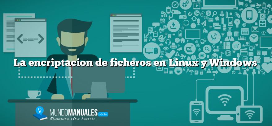 La encriptacion de ficheros en Linux y Windows