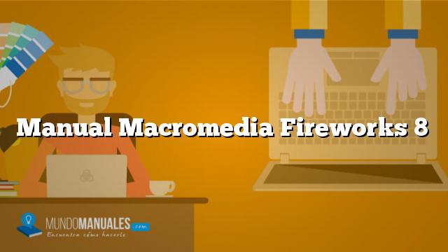 manual macromedia fireworks 8 rh mundomanuales com Macromedia Fireworks 8 En Espanol Macromedia Fireworks 8 Key