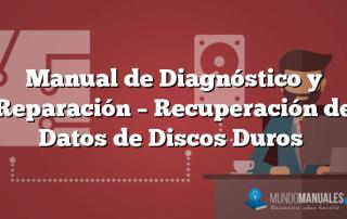 Manual de Diagnóstico y Reparación – Recuperación de Datos de Discos Duros