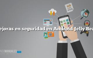 Mejoras en seguridad en Android Jelly Bean