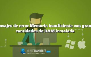 Mensajes de error Memoria insuficiente con grandes cantidades de RAM instalada