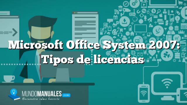 Microsoft office system 2007 tipos de licencias for Tipos de licencias para bares