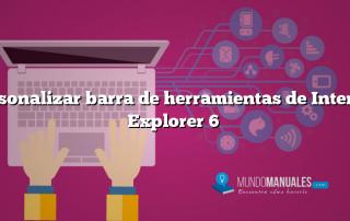 Personalizar barra de herramientas de Internet Explorer 6