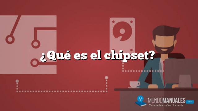 ¿Qué es el chipset?