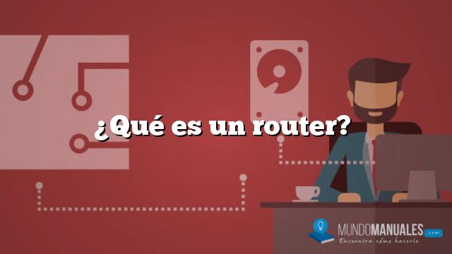¿Qué es un router?